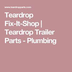 Teardrop Fix-It-Shop | Teardrop Trailer Parts - Plumbing