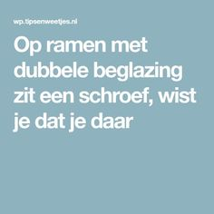 Op ramen met dubbele beglazing zit een schroef, wist je dat je daar Diy Home Cleaning, House Cleaning Tips, Cleaning Hacks, Cool Tools, Clean House, Good To Know, Helpful Hints, Household, Mario