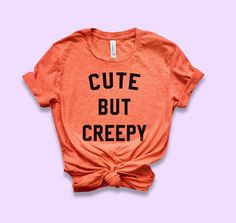 Cute But Creepy Shirt - HighCiti