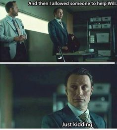 """""""He has encephalitis? Wonderful. Let's wait and see what happens instead of treating it."""" #Hannibal"""
