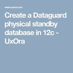 Create a Dataguard physical standby database in 12c - UxOra