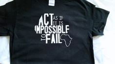 African Proverb T-Shirt/Act As If It Is Impossible to Fail/Gift Idea/Inspirational T Shirt/T Shirts with sayings/Africa by OneBlockUnited on Etsy