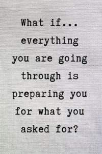What if everything you are going through is preparing you for what you asked for. Quotes for Anxiety. Quotes for hope. Quotes for perseverance and strength. Quotable Quotes, Faith Quotes, Wisdom Quotes, True Quotes, Great Quotes, Quotes To Live By, Motivational Quotes, Quotes Quotes, Quotes Of Hope