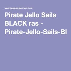 Pirate Jello Sails BLACK ras - Pirate-Jello-Sails-BLACK-ras.pdf