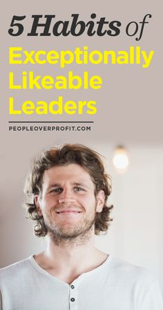 "5 Habits Of Exceptionally Likeable Leaders - A Lesson From The Bestselling Book ""People Over Profit"" Professional Development, Personal Development, Professional Etiquette, Leadership Development, How To Be Likeable, Read Later, Team Building, Marketing, Self Help"