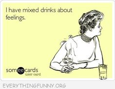 i have drinks about feelings - time for a winetail...#winehumor
