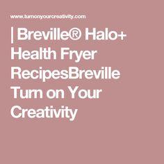 | Breville® Halo+ Health Fryer RecipesBreville Turn on Your Creativity