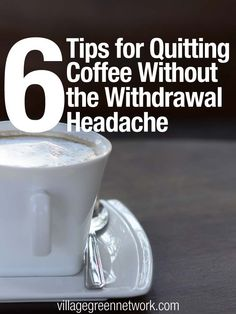6 Tips for Quitting Coffee Without the Withdrawal Headache