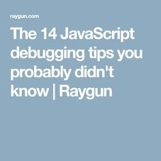 The 14 JavaScript debugging tips you probably didn't know | Raygun