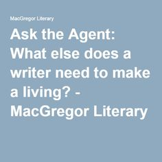 Ask the Agent: What else does a writer need to make a living? - MacGregor Literary