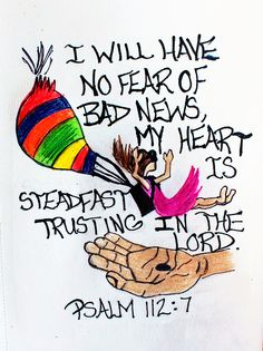 """""""They will have no fear of bad news, their hearts are steadfast, trusting in the Lord."""" Psalm 112:7. (Scripture doodle of encouragement)"""