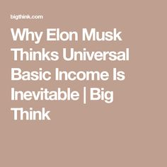 Why Elon Musk Thinks Universal Basic Income Is Inevitable | Big Think