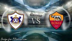 Qarabag FK vs Roma Predictions 27.09.2017 - soccer predictions, preview, H2H, ODDS, predictions correct score of UEFA Champion League betting tips