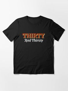 Funny 30th birthday t-shirt quote for men, vintage 30 and thirsty party slogan. Cool saying for a guys birthday group with friends, family or cousin. Best 30 years old squad gift for a happy thirty bash. 30th Birthday For Him, 21st Birthday Shirts, Man Party, Retro Shirts, T Shirts With Sayings, Tshirt Colors, Classic T Shirts, Friends Family