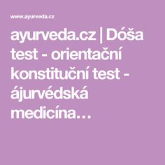 ayurveda.cz | Dóša test - orientační konstituční test - ájurvédská medicína… Ayurveda, Medicine