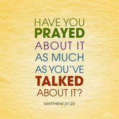Have You Prayed about it as Much as You've Talked about It? - Inspirations