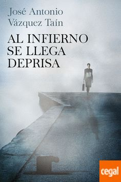 AL INFIERNO SE LLEGA DEPRISA El nuevo libro del juez José Antonio Vázquez Taín Escrito para relajarse de la tensión del caso Asunta