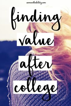 Finding value after college can be hard! Graduating college can be scary and finding out what to do afterwords is intimidating! Here's some ideas to make things easier!