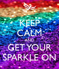 keep+calm+and+sparkle+ | KEEP CALM AND GET YOUR SPARKLE ON - KEEP CALM AND CARRY ON Image ...