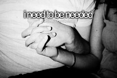I need to be needed