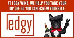 http://EdgyWine.com - At Edgy Wine, we help you take your top off so it's easier to screw yourself.