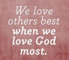 We love others best when we love God most. Jesus, prayer, scriptures, Quotes about God, bible verse Bible Quotes, Me Quotes, Bible Verses, Scriptures, Faith Bible, Great Quotes, Quotes To Live By, Inspirational Quotes, Cool Words