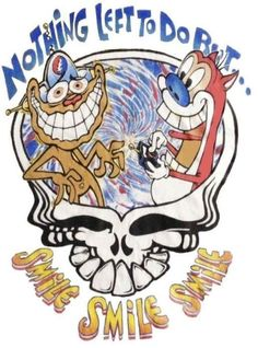 Nothing left to do but smile smile smile :0) Grateful Dead