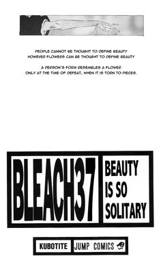 "Bleach Vol. 37 - ""People cannot be thought to define beauty, however Flowers can be thought to define beauty. A person's form resembles a flower, only at the time of defeat, when it is torn to pieces."" - Ayasegawa Yumichika"