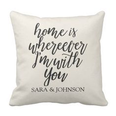 HOME IS WHEREEVER I'M WITH YOU PERSONALIZED THROW PILLOW