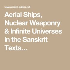 Aerial Ships, Nuclear Weaponry & Infinite Universes in the Sanskrit Texts…