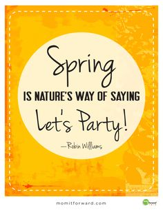 """Spring is nature's way of saying LET'S PARTY!"" - Robin Williams #printable #quote #fun"