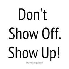Don't Show Off. Show Up! - success daily reminder (khairilsianipar.com)