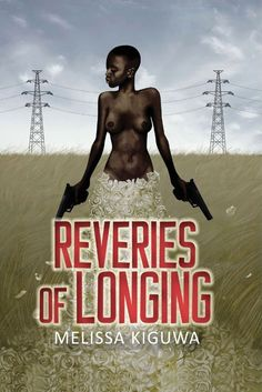 Reveries of Longing by Melissa Kiguwa - Fiery, feminist, life-affirming poetry which boldly tackles sexuality, migration and politics. I Love Books, Good Books, My Books, 100 Best Books, African Literature, Turning Pages, Life Affirming, Memoirs, Nonfiction