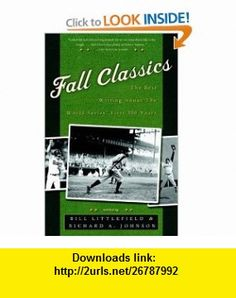 Fall Classics The Best Writing About the World Series First 100 Years (9781400049004) Bill Littlefield, Richard Johnson , ISBN-10: 1400049008  , ISBN-13: 978-1400049004 ,  , tutorials , pdf , ebook , torrent , downloads , rapidshare , filesonic , hotfile , megaupload , fileserve