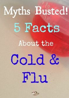 Myth buster time! 5 facts about the cold and flu http://thestir.cafemom.com/healthy_living/163988/5_cold_flu_myths_busted?utm_medium=sm&utm_source=pinterest&utm_content=thestir