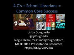 4-cs-school-librarians-common-core by Linda Dougherty via Slideshare