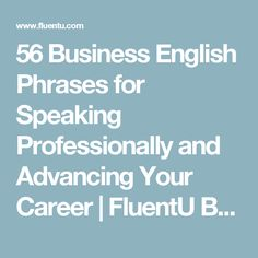 56 Business English Phrases for Speaking Professionally and Advancing Your Career | FluentU Business English Blog