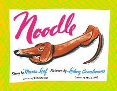 Noodle - Dachshund story book by Munro Leaf. My 3rd doxie was named Noodle & this book is awesome. Story is super cute.