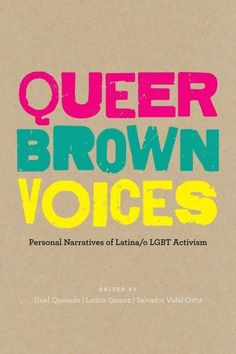Queer Voices: Personal Narratives of Latina/O Lgbt Activism