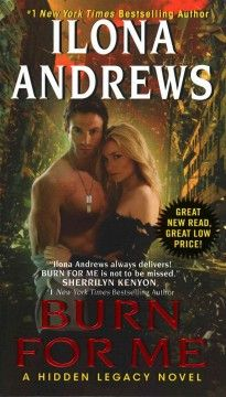 Burn for me : a hidden legacy novel by Ilona Andrews.  Click the cover image to check out or request the romance kindle.