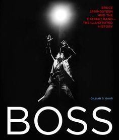 Boss: Bruce Springsteen and the E Street Band The Illustrated History | Bruce Springsteen Live Tour Blog