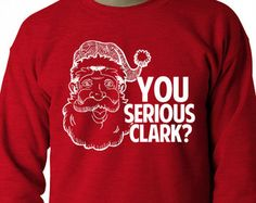 You Serious Clark Sweatshirt - Women's Men's Christmas Sweater - Unisex Christmas Sweatshirt - Item 2699