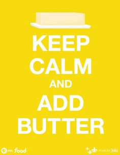 """What would Julia Child do? We think """"Keep Calm and Add Butter"""" pretty much sums it up!"""