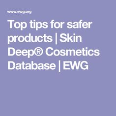 Top tips for safer products | Skin Deep® Cosmetics Database | EWG