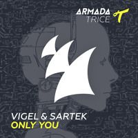 Vigel & Sartek - Only You [OUT NOW] by Armada Trice on SoundCloud