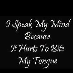 I speak my mind