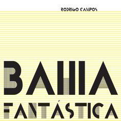 """Disco: """"Bahia Fantástica"""", Rodrigo Campos (2012)"""