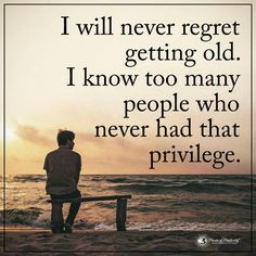 Never regret getting old. There are many who never had that privilege. Lessons Learned In Life, Life Lessons, Life Tips, Real Life Quotes, Me Quotes, Fiance Quotes, Sobriety Quotes, Mommy Quotes, Spiritual Quotes