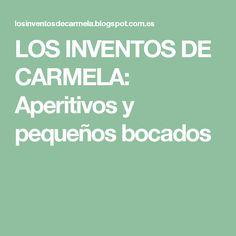 LOS INVENTOS DE CARMELA: Aperitivos y pequeños bocados