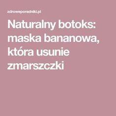 Naturalny botoks: maska bananowa, która usunie zmarszczki Diy Beauty, Beauty Hacks, Health And Beauty, Manicure, Health Fitness, Skin Care, Good Things, Education, Face